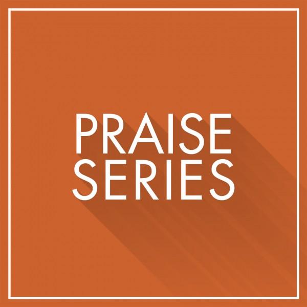 Praise Series
