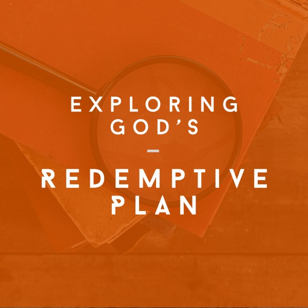 Exploring God's Redemptive Plan