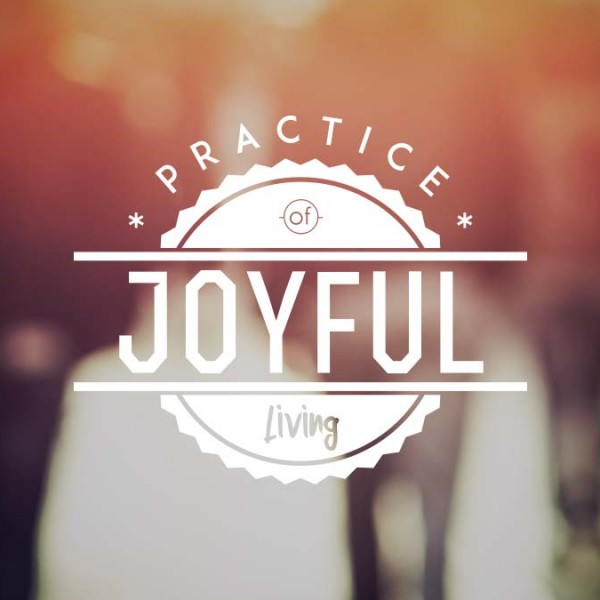 Practices of Joyful Living