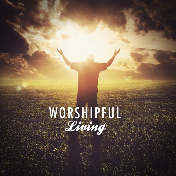 Worshipful Living