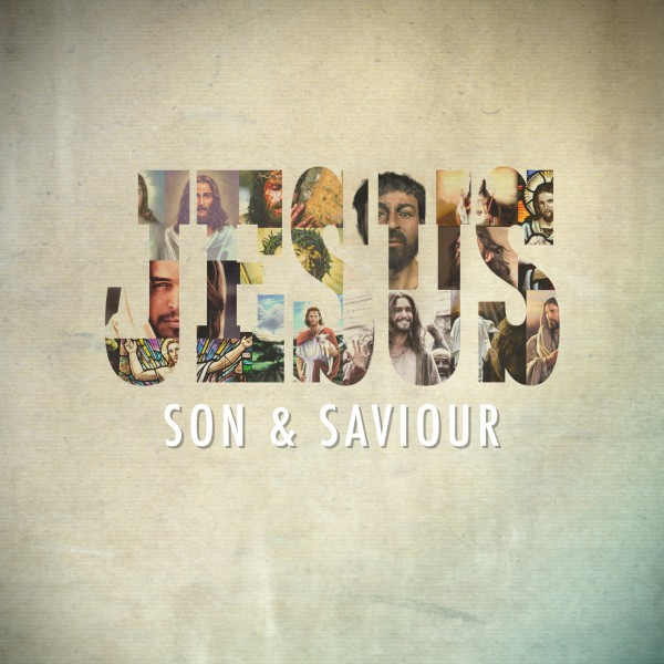 Jesus - Son and Saviour