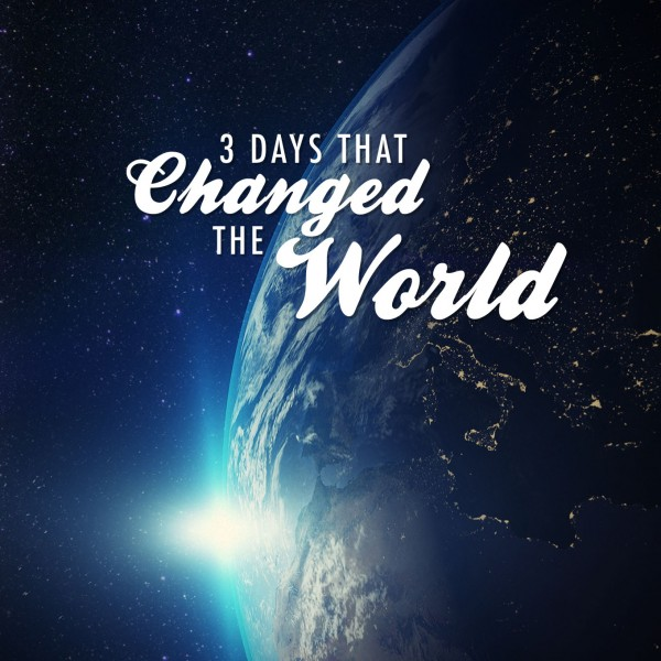 The 3 days that Changed the World