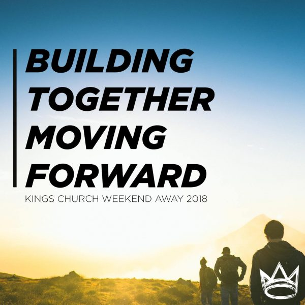 Building Together, Moving Forward - Weekend Away 2018