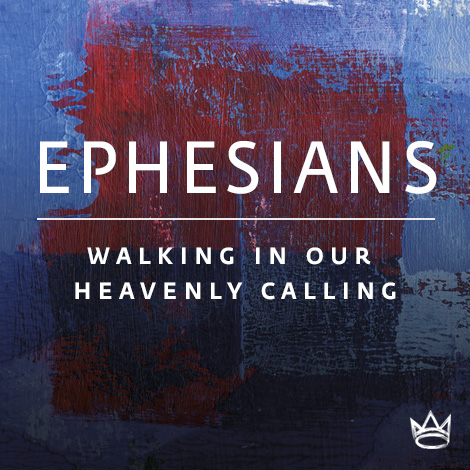 Ephesians - Walking in our heavenly calling