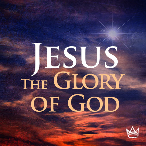 Jesus - The Glory of God