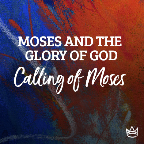 Moses & The Glory of God - Calling of Moses