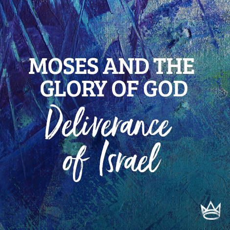 Moses & The Glory of God - Deliverance of Israel