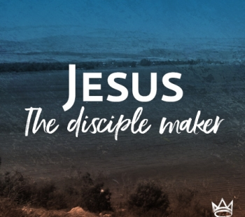 Jesus the Disciple Maker – Discipleship