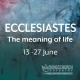 Ecclesiastes – The meaning of life – Part 1