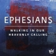 Ephesians – Walking in our Heavenly Calling – Part 6