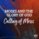 Moses & The Glory of God – The Calling of Moses