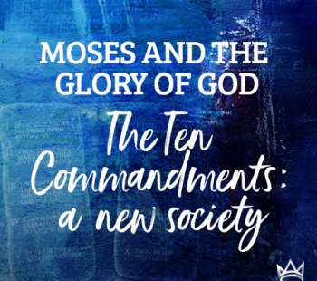 Moses & The Glory of God – Ten Commandments