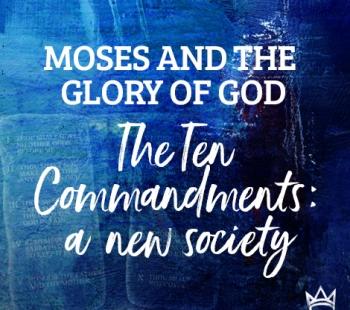 Moses & The Glory of God – Ten Commandments